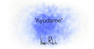"""""""Ayúdame"""""""